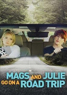 Mags and Julie go on a road trip /  director, Ryann Liebl. - director, Ryann Liebl.
