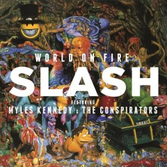 World on fire - Slash ; featuring Myles Kennedy & The Conspirators.