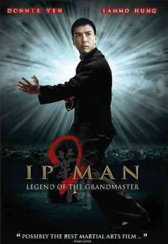 Ip Man 2 : legend of the grandmaster / Mandarin Films Limited production ; produced by Bak-Ming Wong ; screenplay by Edmond Wong ; directed by Wilson Yip. - Mandarin Films Limited production ; produced by Bak-Ming Wong ; screenplay by Edmond Wong ; directed by Wilson Yip.