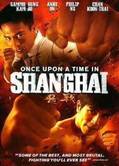 Once upon a time in Shanghai /  directed by Wong Ching-Po.