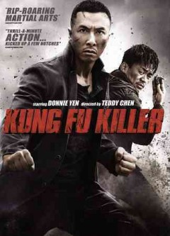 Kung fu killer /  director, Teffy Chan ; producers, Catherine Hun, Alex Dong, Ning Song, Lei Nga-bok.. - director, Teffy Chan ; producers, Catherine Hun, Alex Dong, Ning Song, Lei Nga-bok..