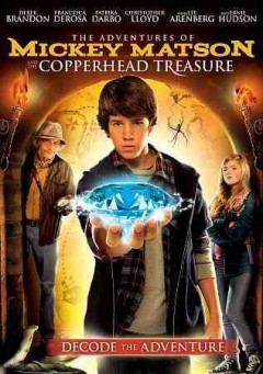 The adventures of Mickey Matson and the copperhead treasure /  EMC Productions ; produced by Edgar Struble, Matthew Tailford and Harold Cronk ; written and directed by, Harold Cronk.