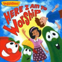 VeggieTales Here I am to worship.