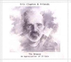 The breeze : an appreciation of JJ Cale - Eric Clapton & friends.