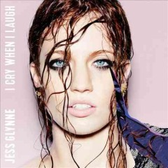 I cry when I laugh / Jess Glynne
