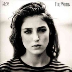 Fire within /  Birdy.