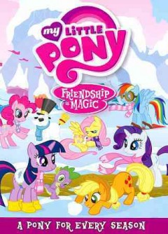 My little pony, friendship is magic : A pony for every season.