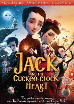 Jack and the cuckoo-clock heart /  produced by Luc Besson, Virginie Besson-Silla ; directed by Mathias Malzieu, Stephane Berla.