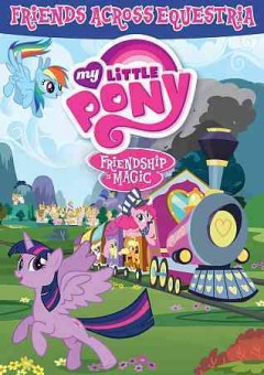 My Little Pony Friendship is Magic: Friends Across Equestria.