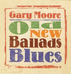 Old new ballads blues /  Gary Moore. - Gary Moore.