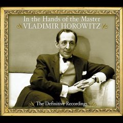 In the hands of the master : the definitive recordings / Vladimir Horowitz.