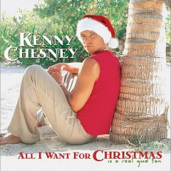 All I want for Christmas is a real good tan /  Kenny Chesney. - Kenny Chesney.