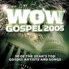 WOW gospel 2005 : 30 of the year's top gospel artists and songs.