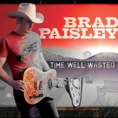 Time well wasted /  Brad Paisley. - Brad Paisley.