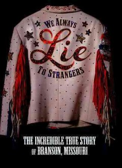 We always lie to strangers : the incredible true story of Branson, Missouri