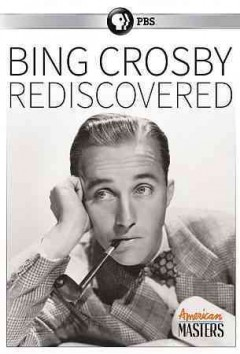 Bing Crosby rediscovered /  written, produced and directed by Robert Trachtenberg ; Thirteen Productions. - written, produced and directed by Robert Trachtenberg ; Thirteen Productions.