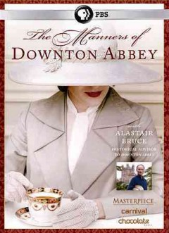 The manners of Downton Abbey /  a Carnival Films, Chocolate Media and Masterpiece co-production ; produced and directed by Louise Wardle. - a Carnival Films, Chocolate Media and Masterpiece co-production ; produced and directed by Louise Wardle.