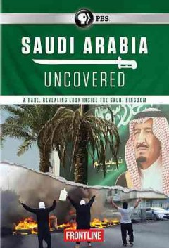 Saudi Arabia uncovered /  a Hardcash production for WGBH/Frontline and ITV ; written, produced and directed by James Jones. - a Hardcash production for WGBH/Frontline and ITV ; written, produced and directed by James Jones.