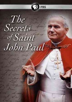 The secrets of Saint John Paul /  author, Edward Stourton ; directed by Richard Denton ; produced by Fiona Stourton, Richard Denton, Stephanie Carter. - author, Edward Stourton ; directed by Richard Denton ; produced by Fiona Stourton, Richard Denton, Stephanie Carter.