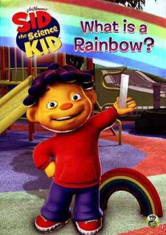 Sid the science kid : What is a rainbow?