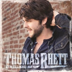 It goes like this /  Thomas Rhett. - Thomas Rhett.