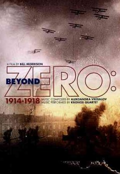 Beyond zero : 1914-1918 / film by Bill Morrison ; produced by Janet Cowperthwaite ; Hypnotic Pictures. - film by Bill Morrison ; produced by Janet Cowperthwaite ; Hypnotic Pictures.