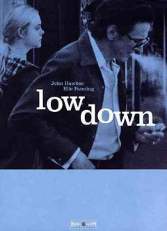 Low down /  a Bona Fide/Epoch Films production ; in association with Heretic Films and Tin House Books ; directed by Jeff Preiss ; written by Amy-Jo Albany and Topper Lilien ; produced by Albert Berger & Ron Yerxa, Mindy Goldberg.