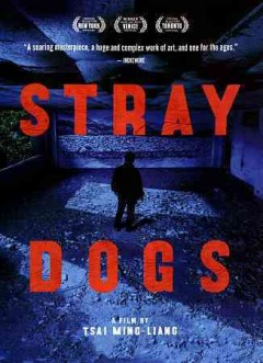 Stray dogs /  [director,  Ming-liang Tsai].