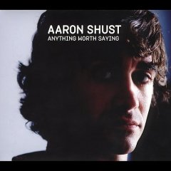 Anything worth saying /  Aaron Shust.