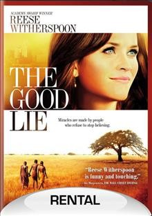 The good lie /  directed by Philippe Falardeau ; writer, Margaret Nagle ; produced by Ron Howard ... and others.