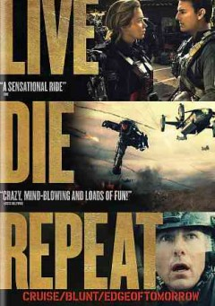 Edge of tomorrow : Live, die, repeat / Warner Bros. Pictures presents ; in association with Village Roadshow Pictures ; screenplay by Christopher McQuarrie and Jez Butterworth & John Henry Butterworth ; directed by Doug Liman.
