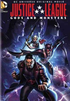 Justice League : Gods and monsters / Warner Bros. Animation ; screenplay by Alan Burnett ; directed by Sam Liu.