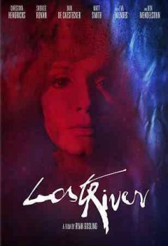 Lost river /  Warner Bros. Pictures presents a Marc Platt/Phantasma Films/Bold Films production ; produced by Marc Platt [and four others] ; written and directed by Ryan Gosling.