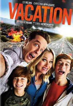 Vacation /  written and directed by Jonathan Goldstein & John Francis Daley.