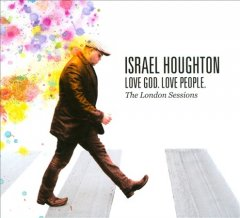Love God, Love people : the London sessions / Israel Houghton. - Israel Houghton.
