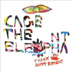 Thank you, happy birthday /  Cage the Elephant.