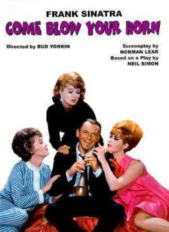 Come blow your horn /  a Paramount release ; an Essex-Tandem production ; screenplay by Norman Lear ; produced by Norman Lear and Bud Yorkin ; directed by Bud Yorkin. - a Paramount release ; an Essex-Tandem production ; screenplay by Norman Lear ; produced by Norman Lear and Bud Yorkin ; directed by Bud Yorkin.