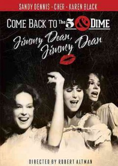 Come back to the 5 & Dime, Jimmy Dean, Jimmy Dean /  directed by Robert Altman ; screenwriter, Ed Graczyk. - directed by Robert Altman ; screenwriter, Ed Graczyk.