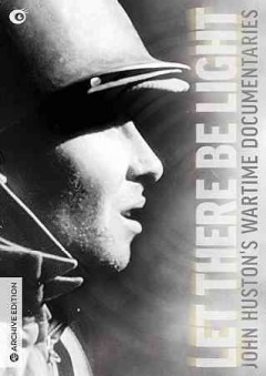 Let there be light : John Huston's wartime documentaries [2-disc set] / presented in cooperaiton with the National Archives and the Academy of Motion Picture Arts and Sciences ; directed by John Huston. - presented in cooperaiton with the National Archives and the Academy of Motion Picture Arts and Sciences ; directed by John Huston.