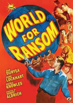 World for ransom /  writer, Lindsay Hardy ; directed by Robert Aldrich. - writer, Lindsay Hardy ; directed by Robert Aldrich.