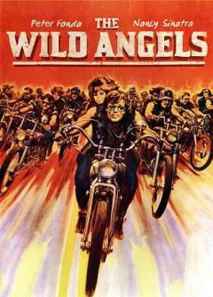 The Wild Angels /  James H. Nicholson and Samuel Z. Arkoff present... ; written by Charles B. Griffith ; produced and directed by Roger Corman.