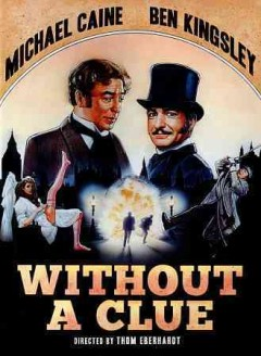 Without a clue /  ITC Entertainment Group presents ; written by Gary Murphy & Larry Strawther ; produced by Marc Stirdivant ; directed by Thom Eberhardt.
