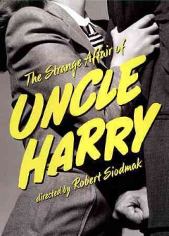 The strange affair of Uncle Harry /  produced by Joan Harrison ; directed by Robert Siodmak.