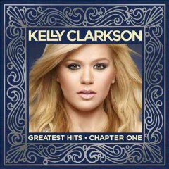 Greatest hits : Chapter 1 / Kelly Clarkson.