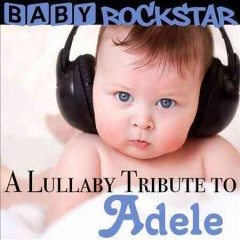Lullaby Tribute to Adele /  Baby Rockstar.