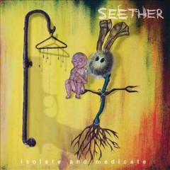 Isolate and medicate Seether.
