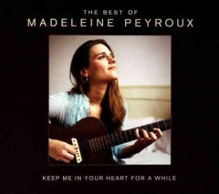 Keep me in your heart for a while : the best of Madeleine Peyroux.
