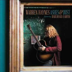 Ashes & dust /  Warren Haynes featuring Railroad Earth. - Warren Haynes featuring Railroad Earth.