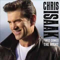 First comes the night /  Chris Isaak. - Chris Isaak.