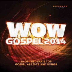 WOW gospel 2014 : the year's 30 top gospel artists and songs.